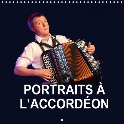 Portraits A l'Accordeon: La Fete de l'Accordeon en Valenciennois. (Calvendo Art) (French ...