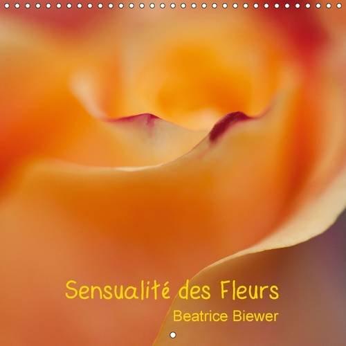 Sensualite des Fleurs: La Sensualite Douce et Subtile des Fleurs (Calvendo Nature) (French Edition)...
