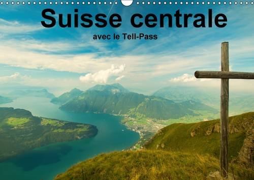 Suisse Centrale Avec le Tell-Pass: La Region de Lucerne, Lac des Quatre-Cantons Est la Championne ...