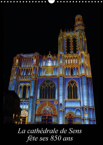 La Cathedrale de Sens Fete Ses 850 Ans: 1164 a 2014. La Cathedrale Saint-Etienne a 850 Ans et est ...