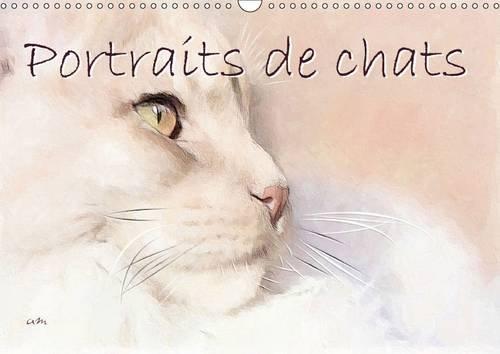 Portraits de Chats: Tableaux Originaux Realises en Technique Mixte Encre-Pastels-Crayons (Calvendo ...