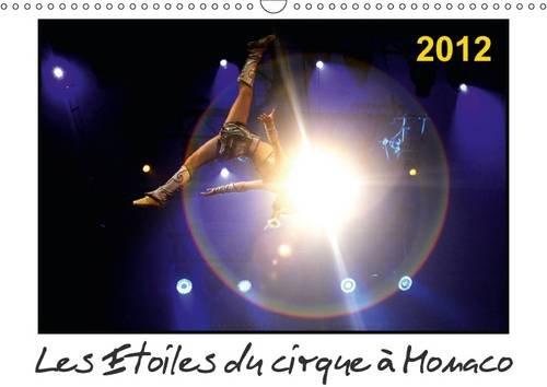 Les Etoiles du Cirque a Monaco 2012: Chaque Annee, Le Festival International du Cirque de ...