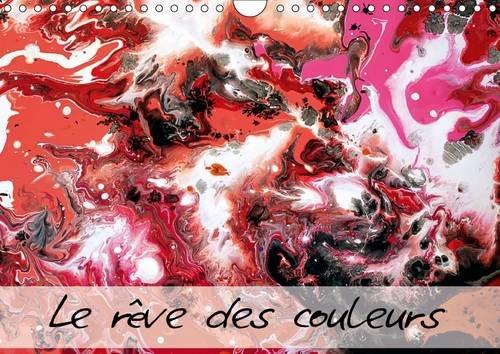 9781325091768: Le rêves des couleurs : Entrez avec moi dans l'univers magique des couleurs avec des images où tout est joie, bonheur et harmonie. Calendrier mural A4 horizontal 2016 (Calvendo Art)