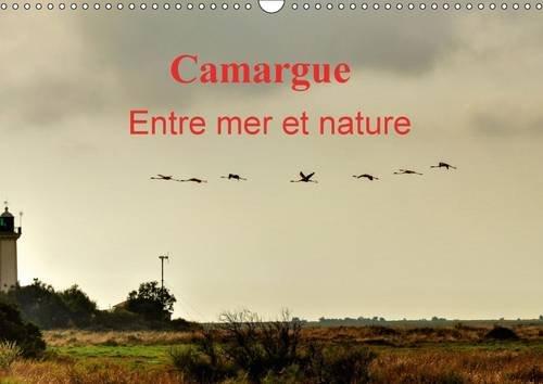 Camargue Entre Mer et Nature: Au c/Ur de la Camargue, Entre Mer et Marais Salants. (Calvendo ...
