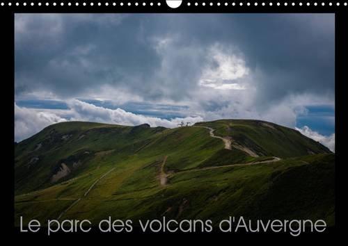 Le Parc des Volcans d'Auvergne: Lieu Historique du Volcanisme en France (Calvendo Nature) (...