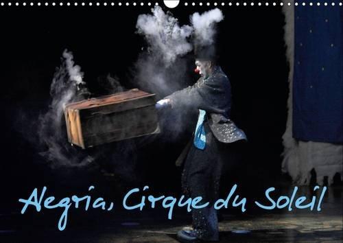 9781325095636: Alegria, Cirque du Soleil: Depuis Avril 1994 a Montreal, Alegria a Ete Vu par 10 000 Spectateurs sur Cinq Continents. (Calvendo Art) (French Edition)