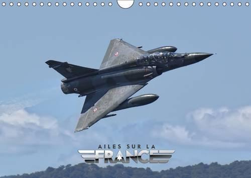 9781325095810: Ailes sur la France : Avions militaires et civils en démonstration dynamique en France. Calendrier mural A4 horizontal 2016