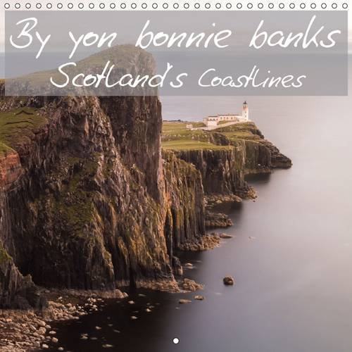 9781325096008: By yon bonnie banks Scotland's Coastlines (Wall Calendar 2016 300 × 300 mm Square): Stunning seascape photographs (Monthly calendar, 14 pages) (Calvendo Places)