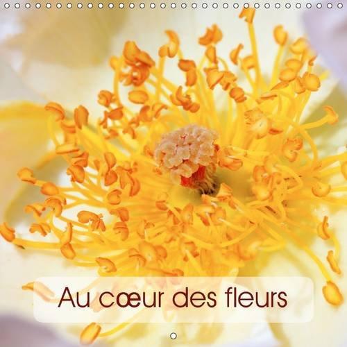 Au c/Ur des Fleurs: Fleur, Tu es Belle, Surprenante, emouvante et Feminine (Calvendo Nature) (...