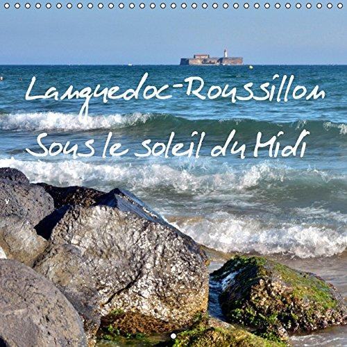 Languedoc-Roussillon Sous le Soleil du MIDI: Calendrier Mensuel avec 12 Motifs Differents d'...