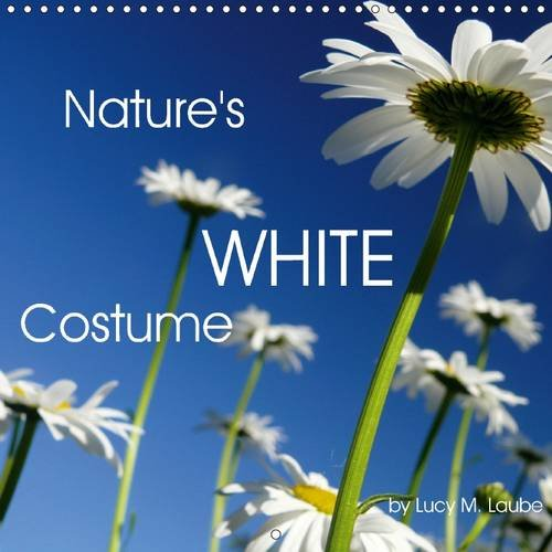 9781325101597: Nature's White Costume: White is a Pure, Fresh and Clean Colour, Associated with Innocence and the Good Itself. Let it Accompany You Throughout the Year.