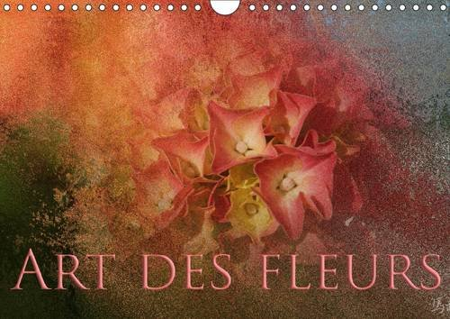 Art des Fleurs: Photographies de Fleurs, Capturees avec Un /Il Artistique. (Calvendo Nature) (...
