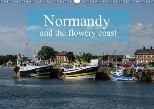 9781325103423: Normandy and the flowery coast 2016: Normandy and harbours along the Channel (Calvendo Places)
