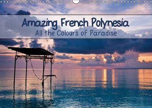 9781325104123: Amazing French Polynesia: Let Yourself Fall Under the Spell of the Original Eden with its White Sand Beaches, Crystalline Lagoons, Stunning Landscapes and Explosive Sunsets! (Calvendo Places)