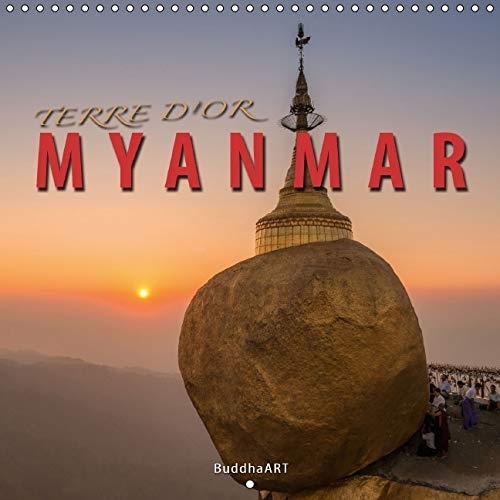 Terre D'or Myanmar 2016: La Decouverte des Plus Beaux Sites de la Myanmar (Calvendo Places) (...