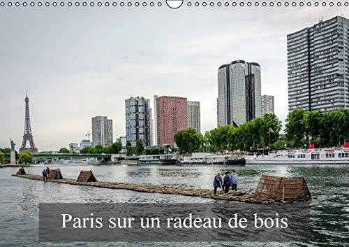 Paris sur un Radeau de Bois 2016: Avec un Radeau de Bois sur La Seine. (Calvendo Places) (French ...