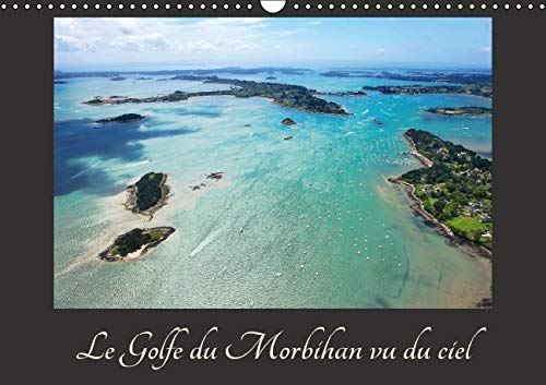 Le Golfe du Morbihan Vu du Ciel 2016: Photographies Aeriennes du Golfe du Morbihan (Calvendo Nature...