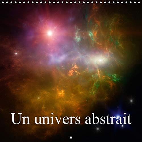 Un Univers Abstrait 2016: L'Art Abstrait et l'Espace (Calvendo Art) (French Edition): ...