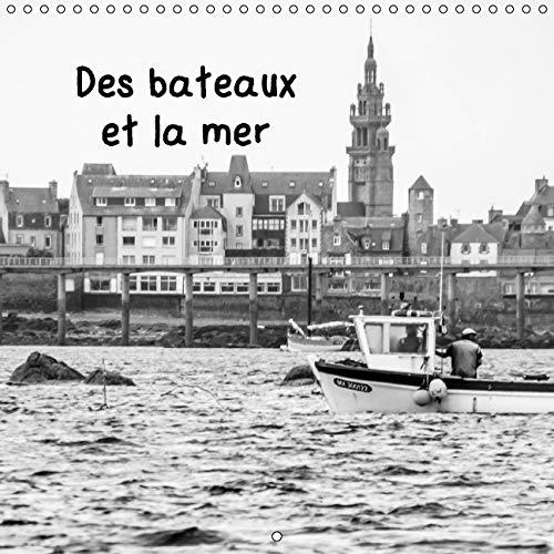 Des Bateaux et la Mer 2016: Des Details de Bateaux, de Reflets et de L'ocean (Calvendo ...
