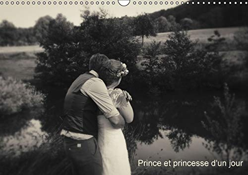 Prince et Princesse d'un Jour 2016: Creation de Photographies de Mariages (Calvendo Art) (...