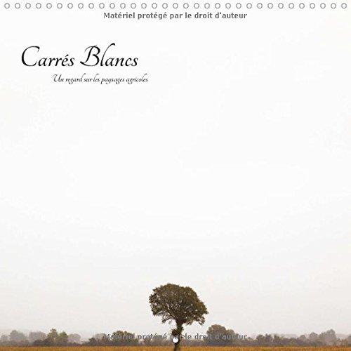 Carres Blancs 2016: Un Regard sur les Paysages Agricoles (Calvendo Nature) (French Edition): ...