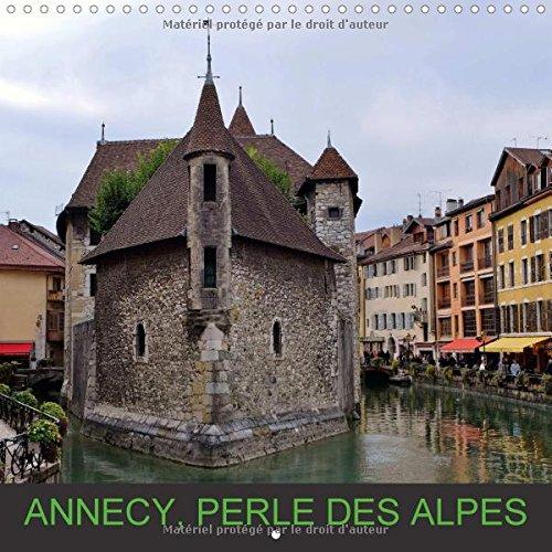 9781325118809: Annecy, Perle des Alpes 2016: Annecy, Bordee Par Son Lac et Empreinte de Traditions (Calvendo Places) (French Edition)