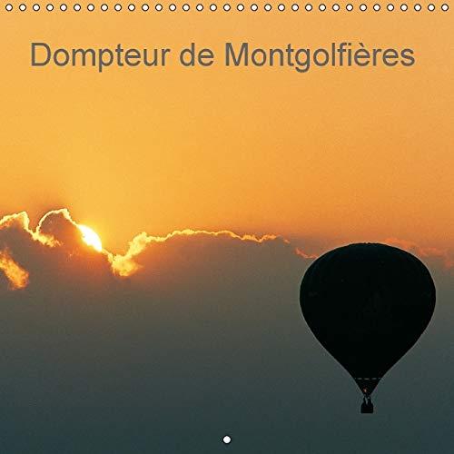 Dompteur de Montgolfieres 2016: Laissez-Vous Gagner Par L'audace. Offrez-Vous le Ciel, Avec ...