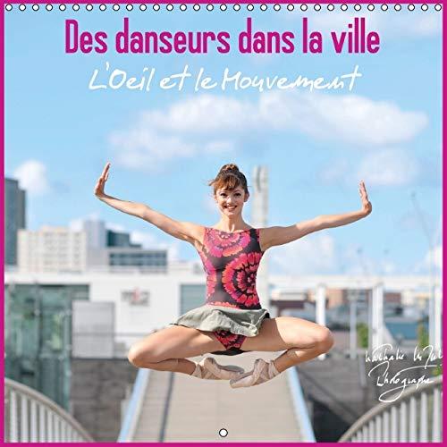 Des Danseurs dans la Ville l'Oeil et Le Mouvement 2016: Des Danseurs Expriment Toute la ...
