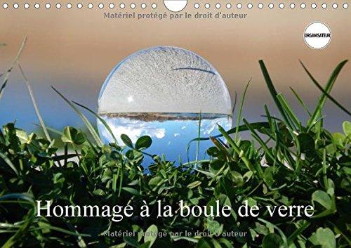 Hommage a la Boule de Verre 2016: Le Monde est Rond Comme une Boule de Verre (Calvendo Nature) (...