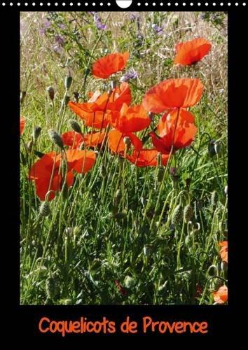 Coquelicots de Provence 2016: Photos des Coquelicots de Provence (Calvendo Nature) (French Edition)...