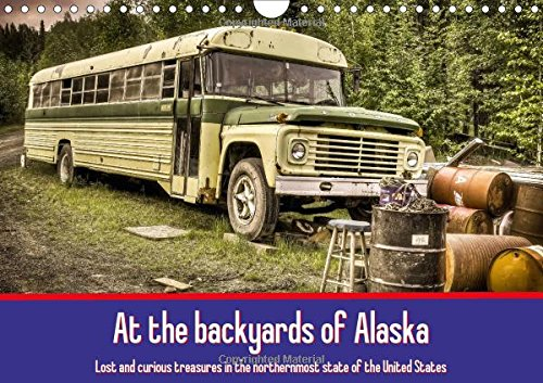 9781325150281: At the backyards of Alaska / UK-Version (Wall Calendar 2017 DIN A4 Landscape): Lost and curious treasures in the northernmost state of the United ... calendar, 14 pages ) (Calvendo Mobility)