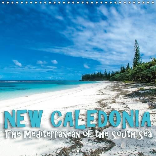 9781325161768: New Caledonia - The Mediterranean of the South Sea 2017: New Caledonia, the Island World of Melanesia (Calvendo Nature)