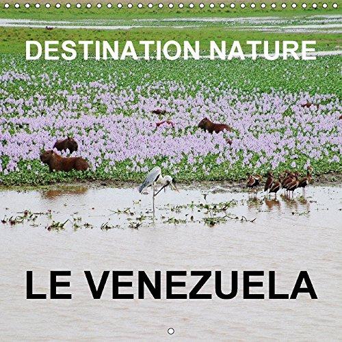 9781325162932: Destination nature le Vénézuela : Les attractions touristiques naturelles du Venezuela comprennent la Gran Sabana, la plaine herbeuse de Llanos, la ... Calendrier mural 2017 (Calvendo Nature)