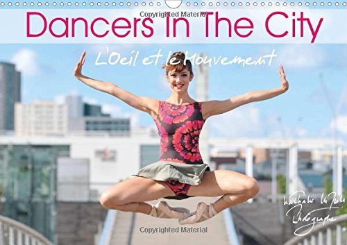 9781325169795: Dancers in the City l'Oeil et le Mouvement 2017: When Dancers Perform Their Beautiful Art in Urban Space, Magic and Fascination Take You Away (Calvendo Art)
