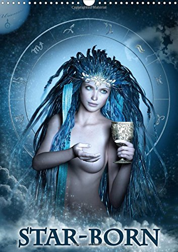 9781325180097: Star-Born 2017: Beautiful Fantasy Women Symbolizing the Zodiac Signs (Calvendo Art)