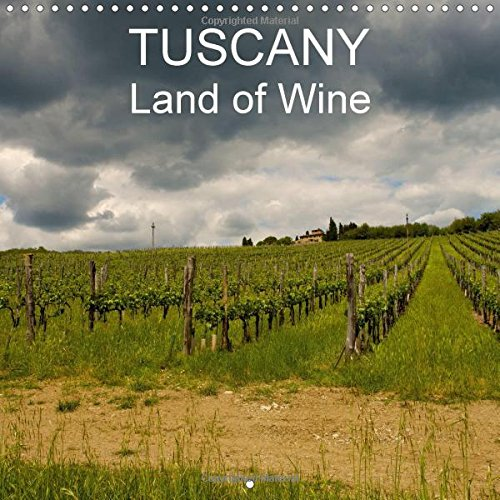 9781325205622: Tuscany Land of Wine 2017: The Wonderful World of Wine in Tuscany, a Country That Produces Excellent Wines and Rewarded with Acolades from Around the Globe (Calvendo Food)