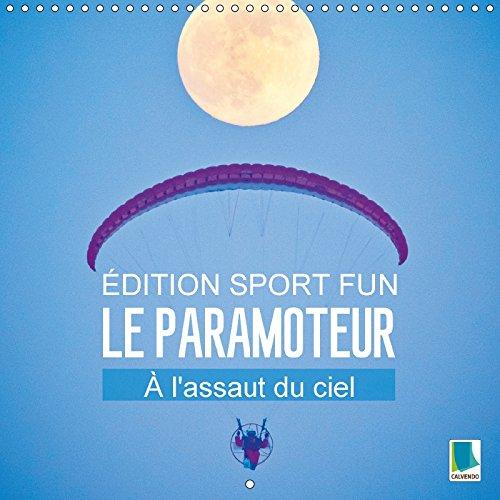 9781325243259 - CALVENDO: Edition Fun Sport : Le Paramoteur - A L assaut Du Ciel 2018: Glisser En Parapente Au Travers Des Nuages - Livre