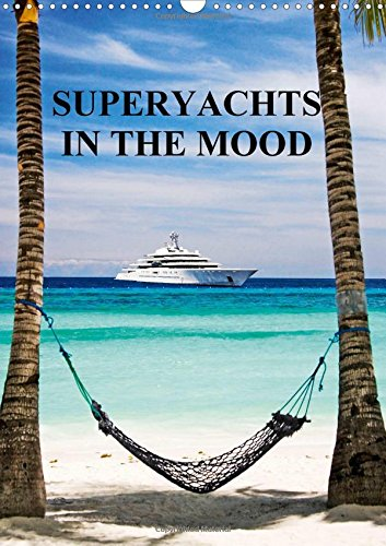 SUPERYACHTS IN THE MOOD (Wall Calendar 2018: Mark O'Connell