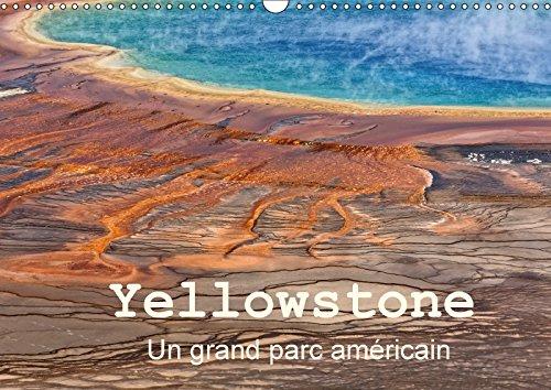 9781325282302 - DENIS M: YELLOWSTONE UN GRAND PARC AMERICAIN CALENDRIER MURAL 2018 DIN A3 HORIZONTAL - Livre