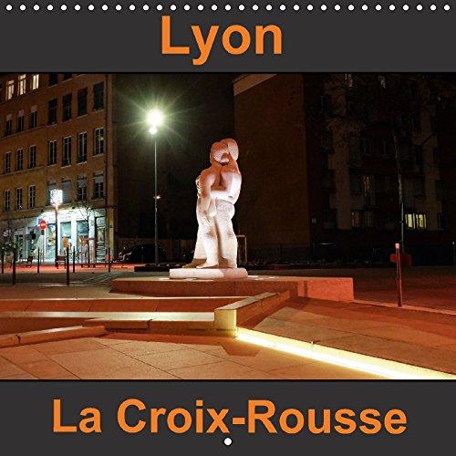 9781325296255 - Dider Sibourg: Lyon La Croix-Rousse 2018: Connue Pour Ses Pentes, Elle Fut Aussi Un Haut-Lieu Du Tissage De La Soie. - Livre