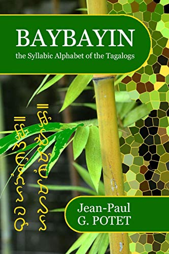 Baybayin, the Syllabic Alphabet of the Tagalogs: POTET, Jean-Paul G.