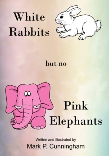 9781326022969: White Rabbits but no Pink Elephants