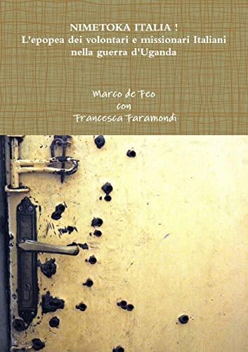9781326032876: Nimetoka Italia ! L'epopea dei volontari e missionari Italiani nella guerra d'Uganda (Italian Edition)