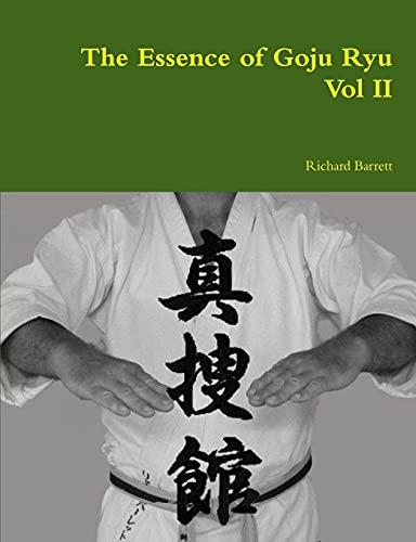 The Essence of Goju Ryu - Vol Ii (Volume 2): Barrett, Richard
