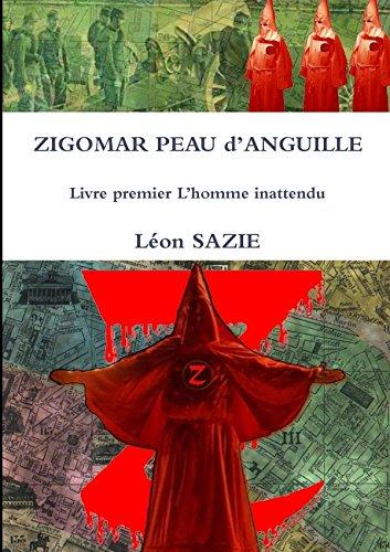 Zigomar Peau d'Anguille Livre premier L'homme inattendu: Sazie, Léon
