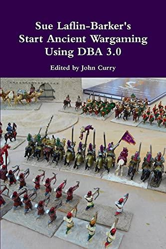 9781326075019: Sue Laflin-Barker's Start Ancient Wargaming Using DBA 3.0