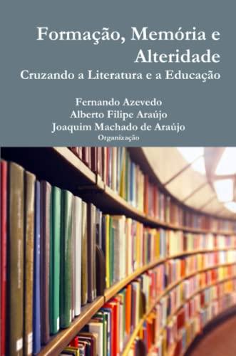 Formacao, Memoria e Alteridade. Cruzando a Literatura: Fernando Azevedo, Alberto
