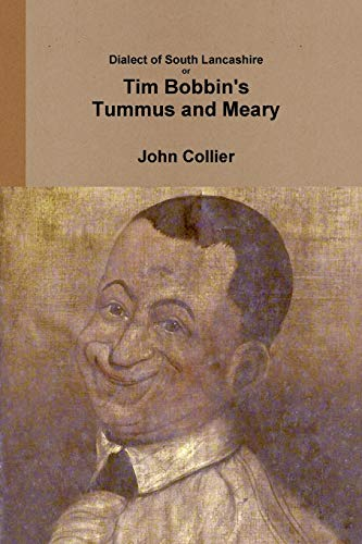 Dialect of South Lancashire or Tim Bobbin's Tummus and Meary: Collier, John