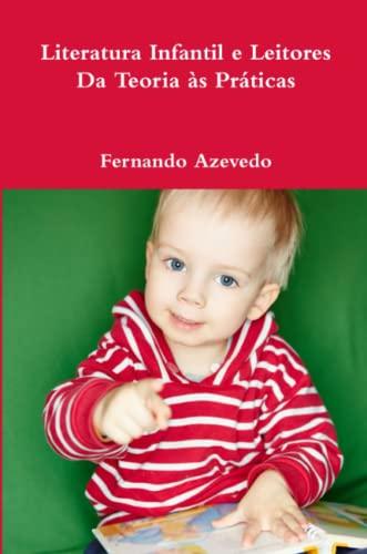 Literatura Infantil e Leitores. Da Teoria as: Fernando Azevedo