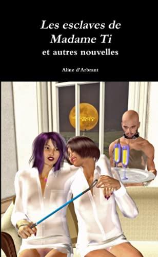 Les esclaves de Madame Ti: D'arbrant, Aline